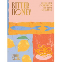 BITTER HONEY: recipes and stories from the island of Sardinia (anglais)