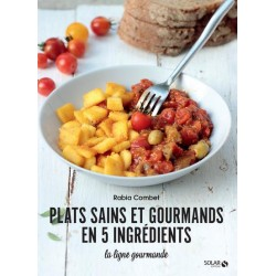 PLATS SAINS ET GOURMANDES EN 5 INGREDIENTS - LA LIGNE GOURMANDE