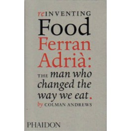 REINVENTING FOOD FERRAN ADRIA THE MAN WHO CHANGED THE WAY WE EAT (ANGLAIS)