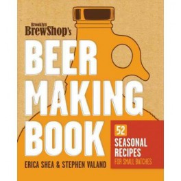 BROOKLYN BREW SHOP's BEER MAKING BOOK 52 saisonal recpies for small batches